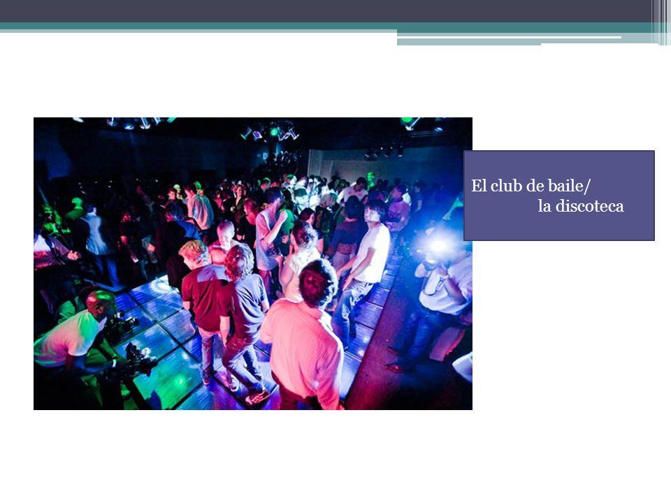El club de baile/ la discoteca