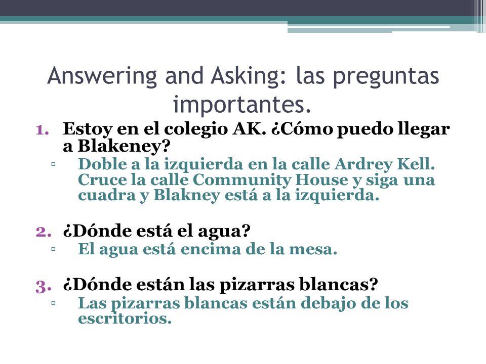 Answering and Asking: las preguntas importantes. 1.Estoy en el colegio AK.