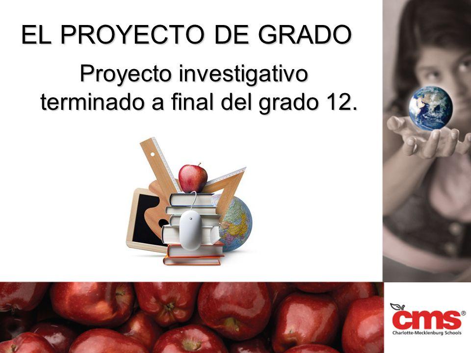 EL PROYECTO DE GRADO Proyecto investigativo terminado a final del grado 12.