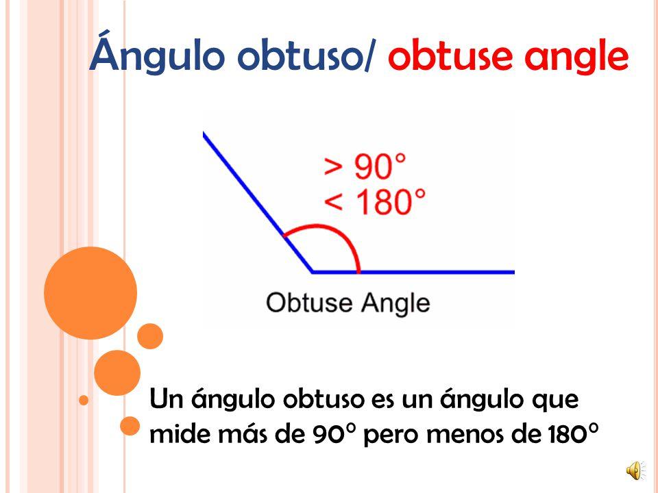 Ángulo recto/ right angle Un ángulo recto es un ángulo que mide exactamente 90°.