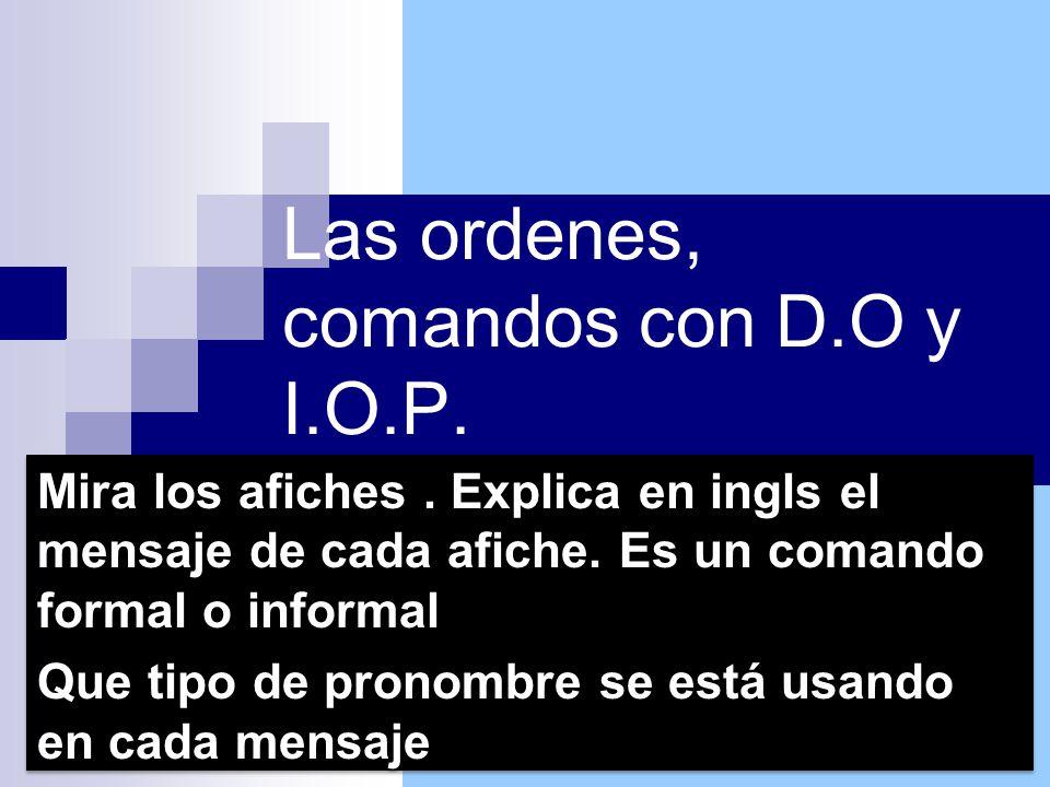 Las ordenes, comandos con D.O y I.O.P. Mira los afiches.