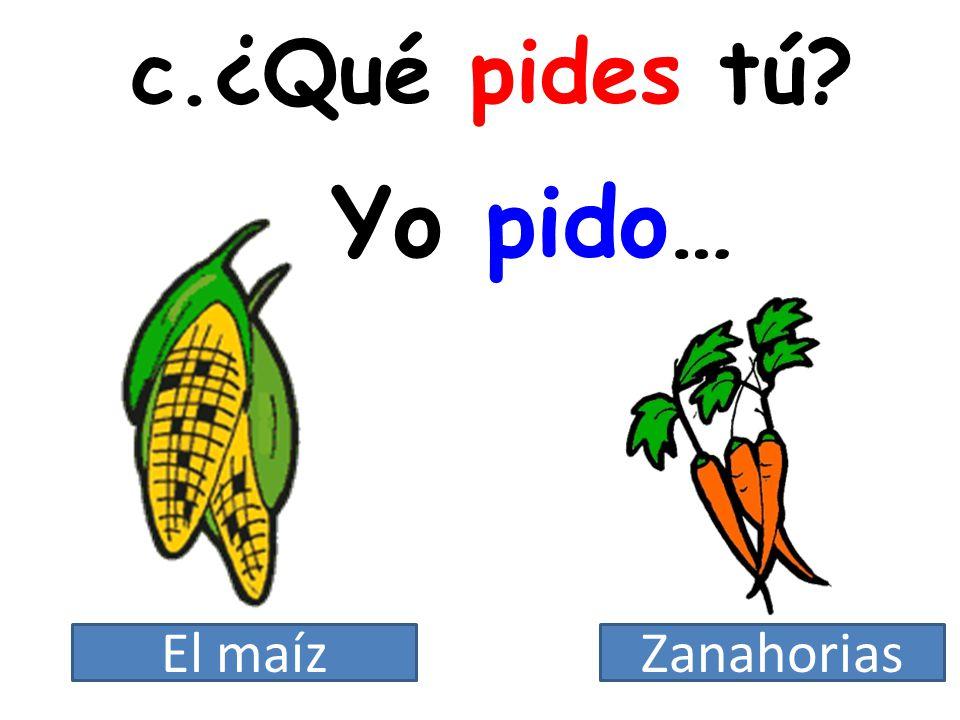 c.¿Qué pides tú? Yo pido… ZanahoriasEl maíz