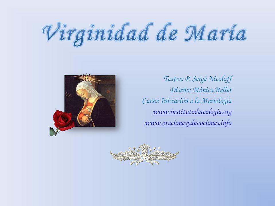Textos: P. Sergé Nicoloff Diseño: Mónica Heller Curso: Iniciación a la Mariología www.institutodeteologia.org www.oracionesydevociones.info