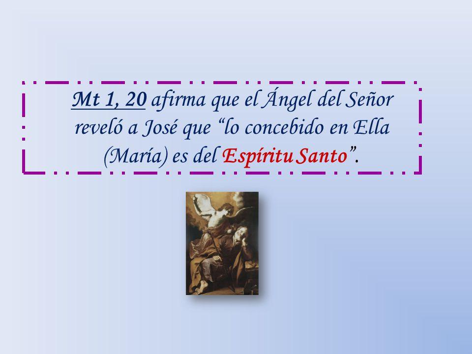 Mt 1, 20 afirma que el Ángel del Señor reveló a José que lo concebido en Ella (María) es del Espíritu Santo.