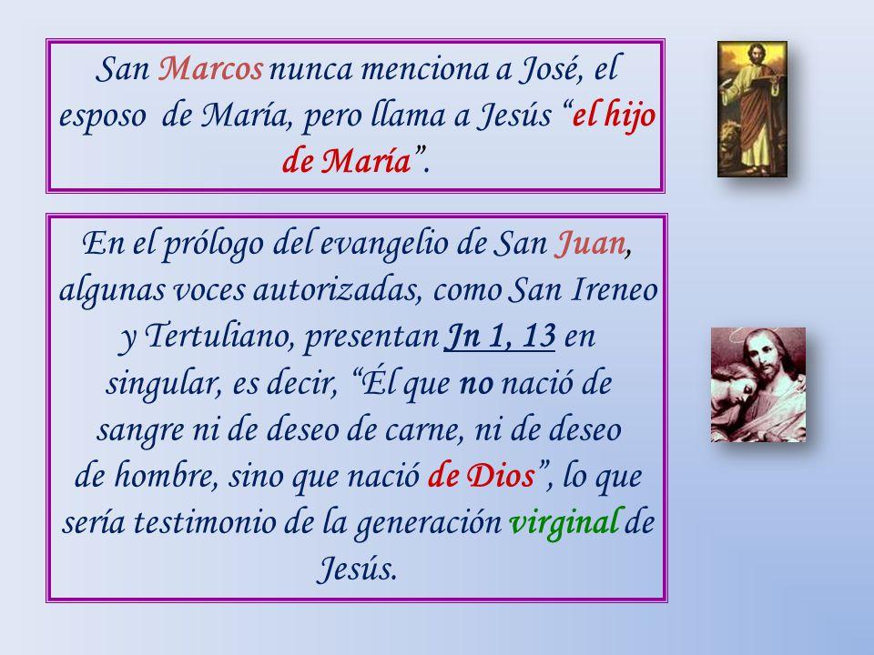 San Marcos nunca menciona a José, el esposo de María, pero llama a Jesús el hijo de María. En el prólogo del evangelio de San Juan, algunas voces auto