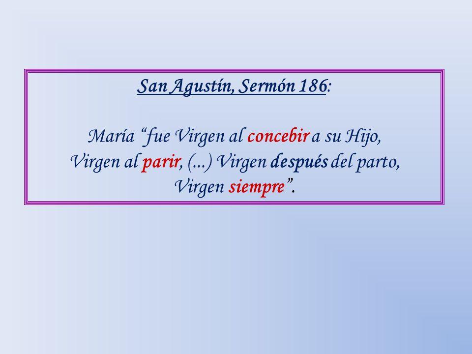 San Agustín, Sermón 186: María fue Virgen al concebir a su Hijo, Virgen al parir, (...) Virgen después del parto, Virgen siempre.