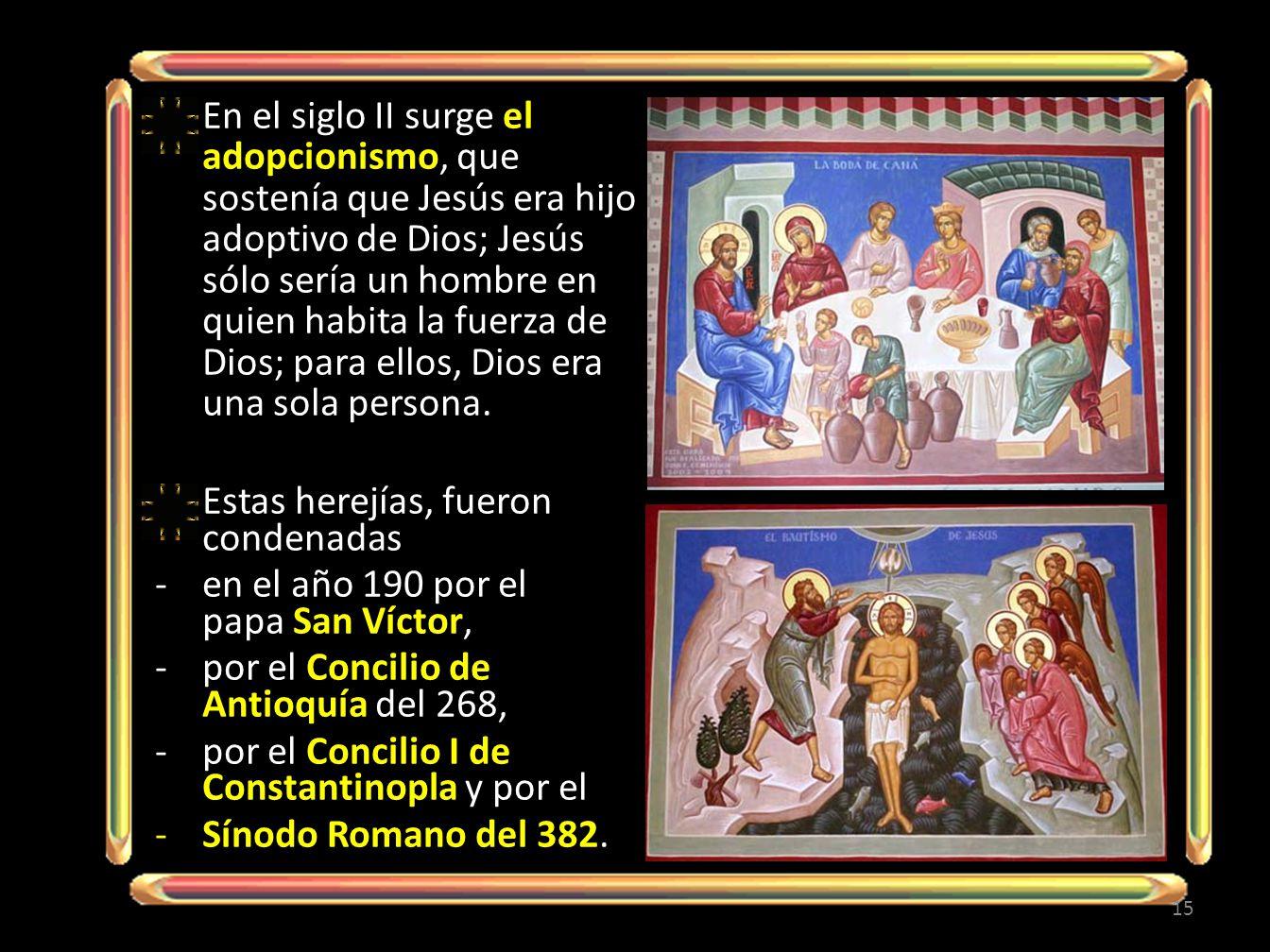 En el siglo II surge el adopcionismo, que sostenía que Jesús era hijo adoptivo de Dios; Jesús sólo sería un hombre en quien habita la fuerza de Dios; para ellos, Dios era una sola persona.