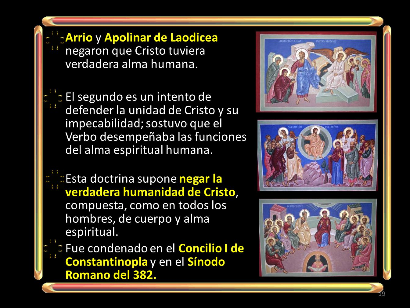 Arrio y Apolinar de Laodicea negaron que Cristo tuviera verdadera alma humana. El segundo es un intento de defender la unidad de Cristo y su impecabil