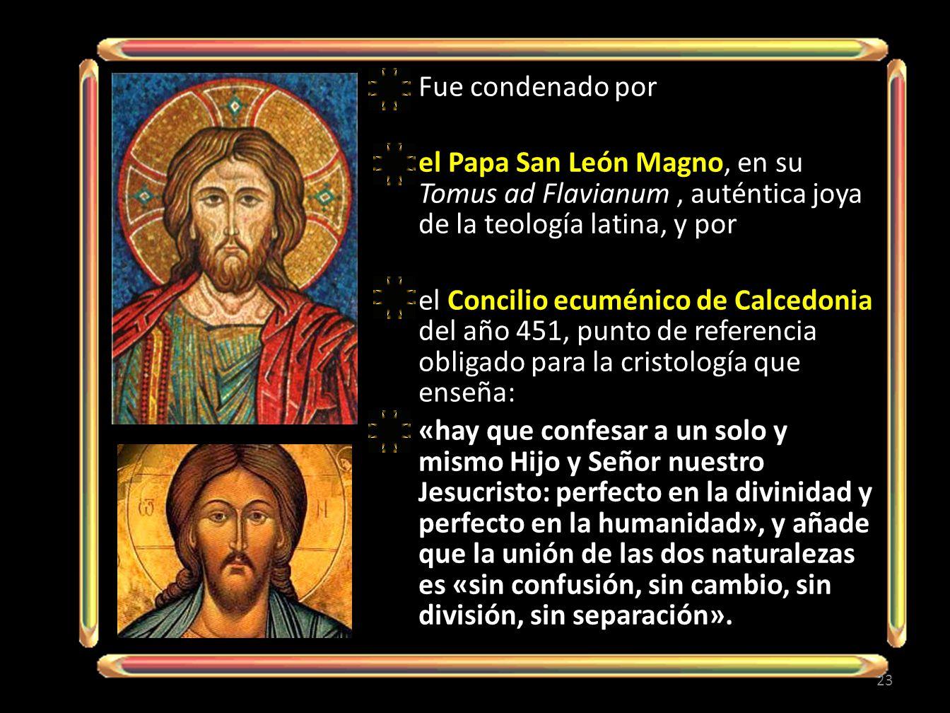 Fue condenado por el Papa San León Magno, en su Tomus ad Flavianum, auténtica joya de la teología latina, y por el Concilio ecuménico de Calcedonia de