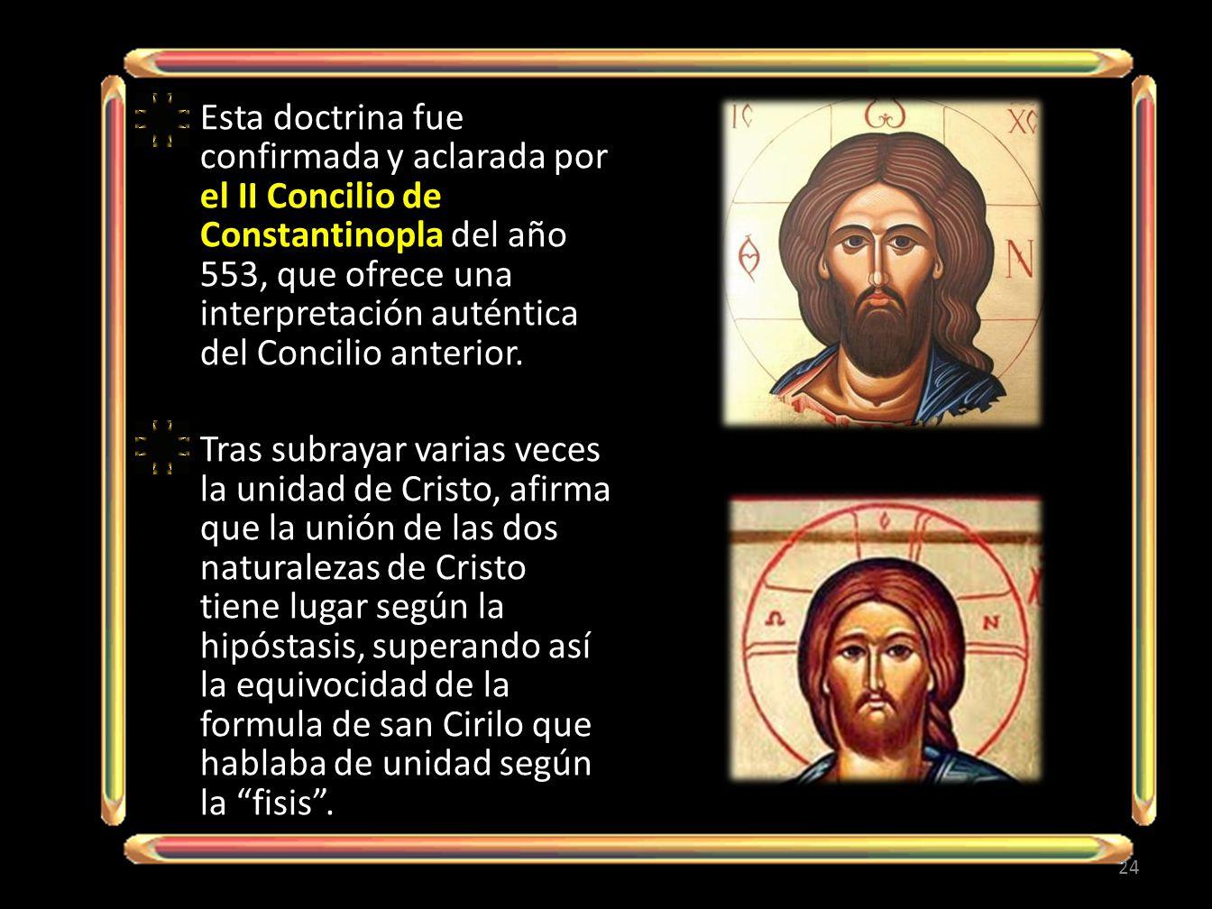 Esta doctrina fue confirmada y aclarada por el II Concilio de Constantinopla del año 553, que ofrece una interpretación auténtica del Concilio anterio