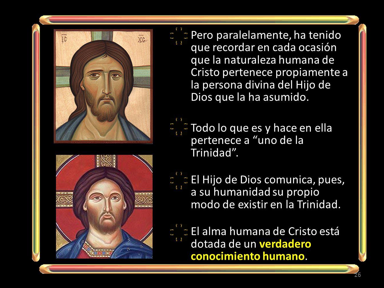 Pero paralelamente, ha tenido que recordar en cada ocasión que la naturaleza humana de Cristo pertenece propiamente a la persona divina del Hijo de Dios que la ha asumido.