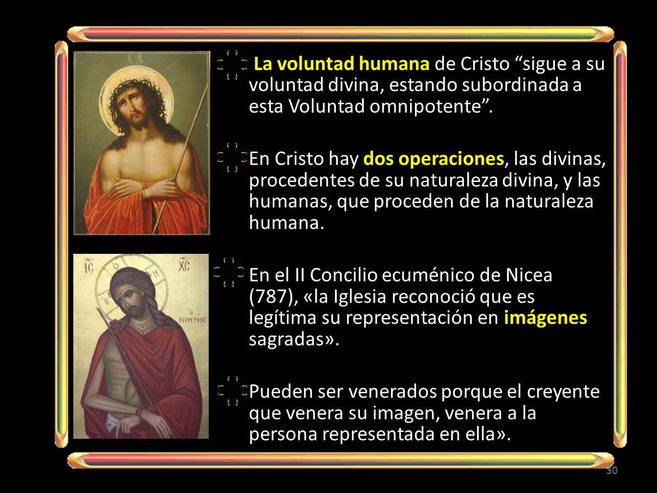 La voluntad humana de Cristo sigue a su voluntad divina, estando subordinada a esta Voluntad omnipotente.