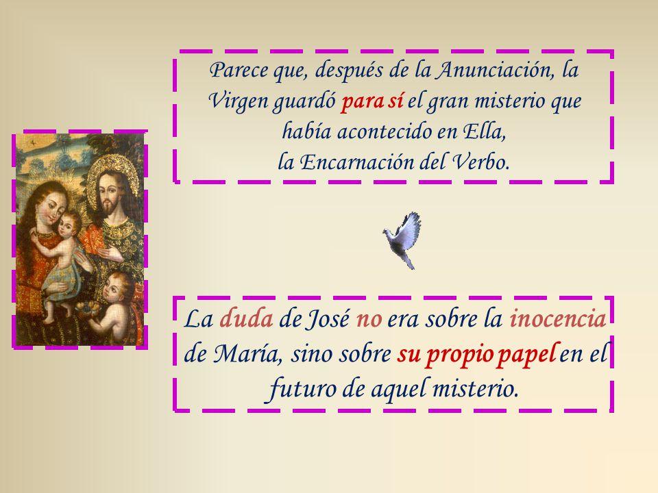 Parece que, después de la Anunciación, la Virgen guardó para sí el gran misterio que había acontecido en Ella, la Encarnación del Verbo.