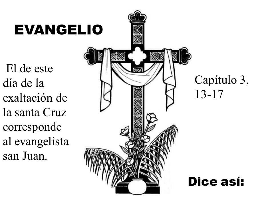 El de este día de la exaltación de la santa Cruz corresponde al evangelista san Juan.