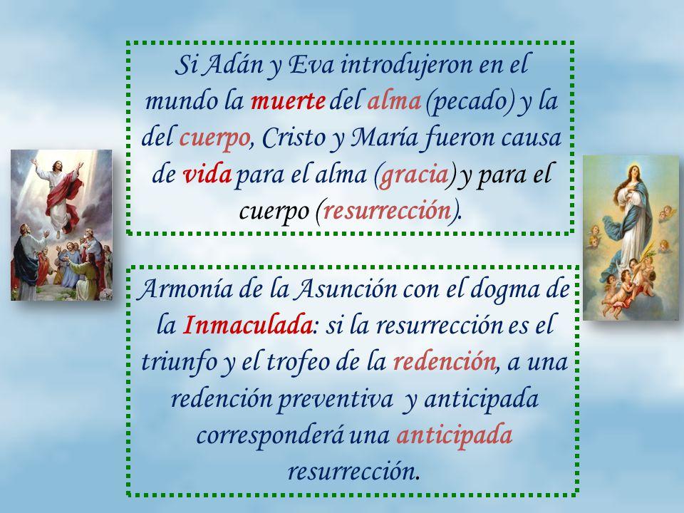 Si Adán y Eva introdujeron en el mundo la muerte del alma (pecado) y la del cuerpo, Cristo y María fueron causa de vida para el alma (gracia) y para el cuerpo (resurrección).