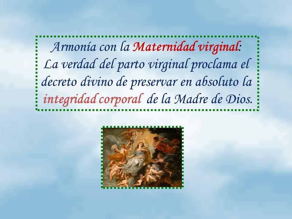 Armonía con la Maternidad virginal: La verdad del parto virginal proclama el decreto divino de preservar en absoluto la integridad corporal de la Madre de Dios.