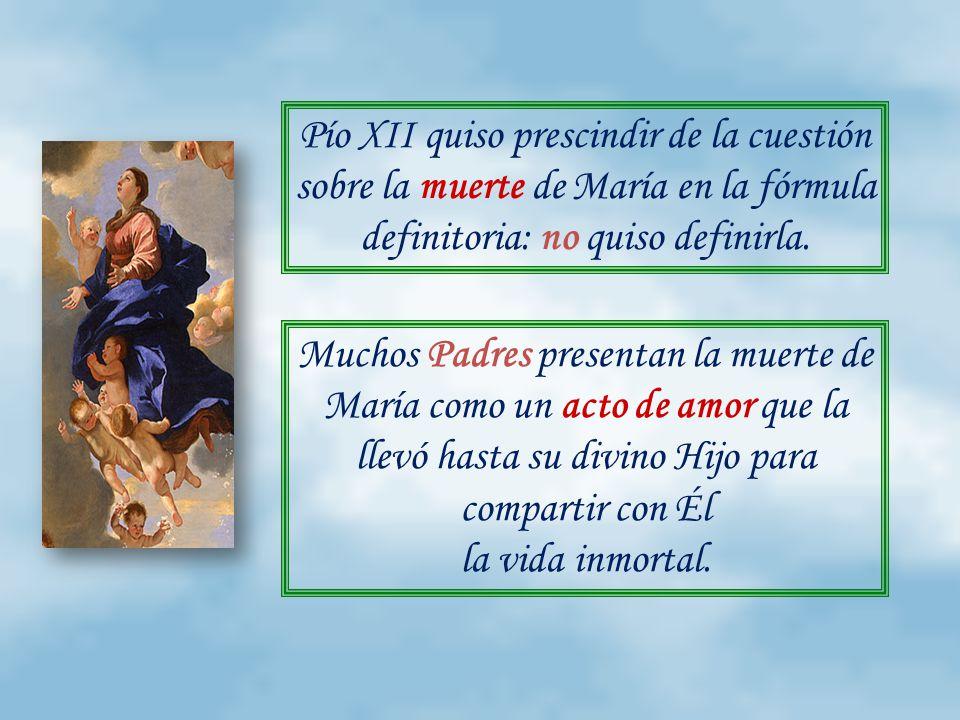 Pío XII quiso prescindir de la cuestión sobre la muerte de María en la fórmula definitoria: no quiso definirla.