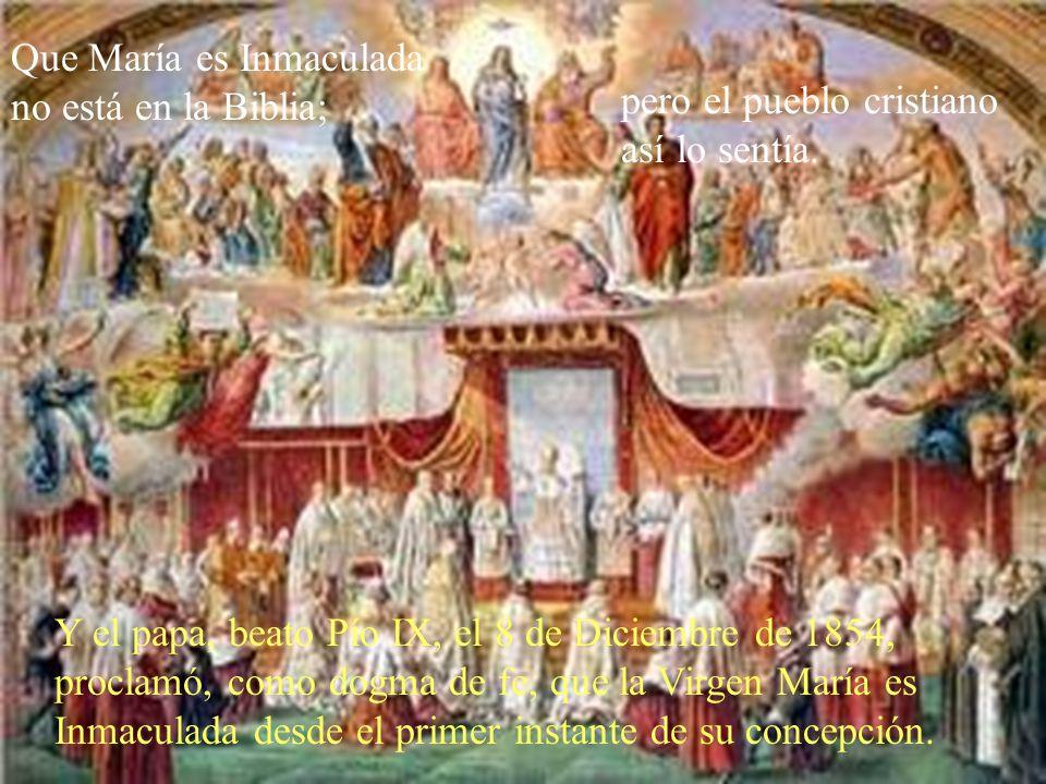 Que María es Inmaculada no está en la Biblia; pero el pueblo cristiano así lo sentía.