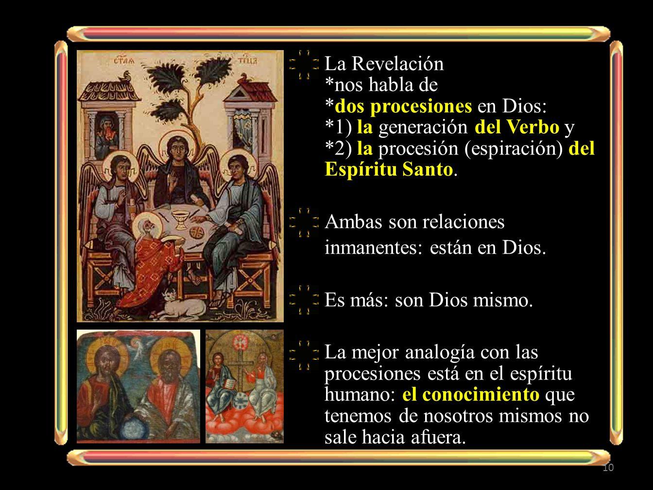 La Revelación *nos habla de *dos procesiones en Dios: *1) la generación del Verbo y *2) la procesión (espiración) del Espíritu Santo.