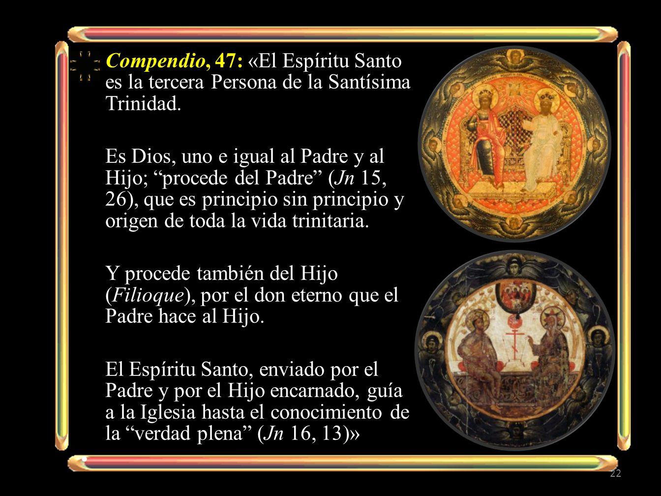 Compendio, 47: «El Espíritu Santo es la tercera Persona de la Santísima Trinidad.