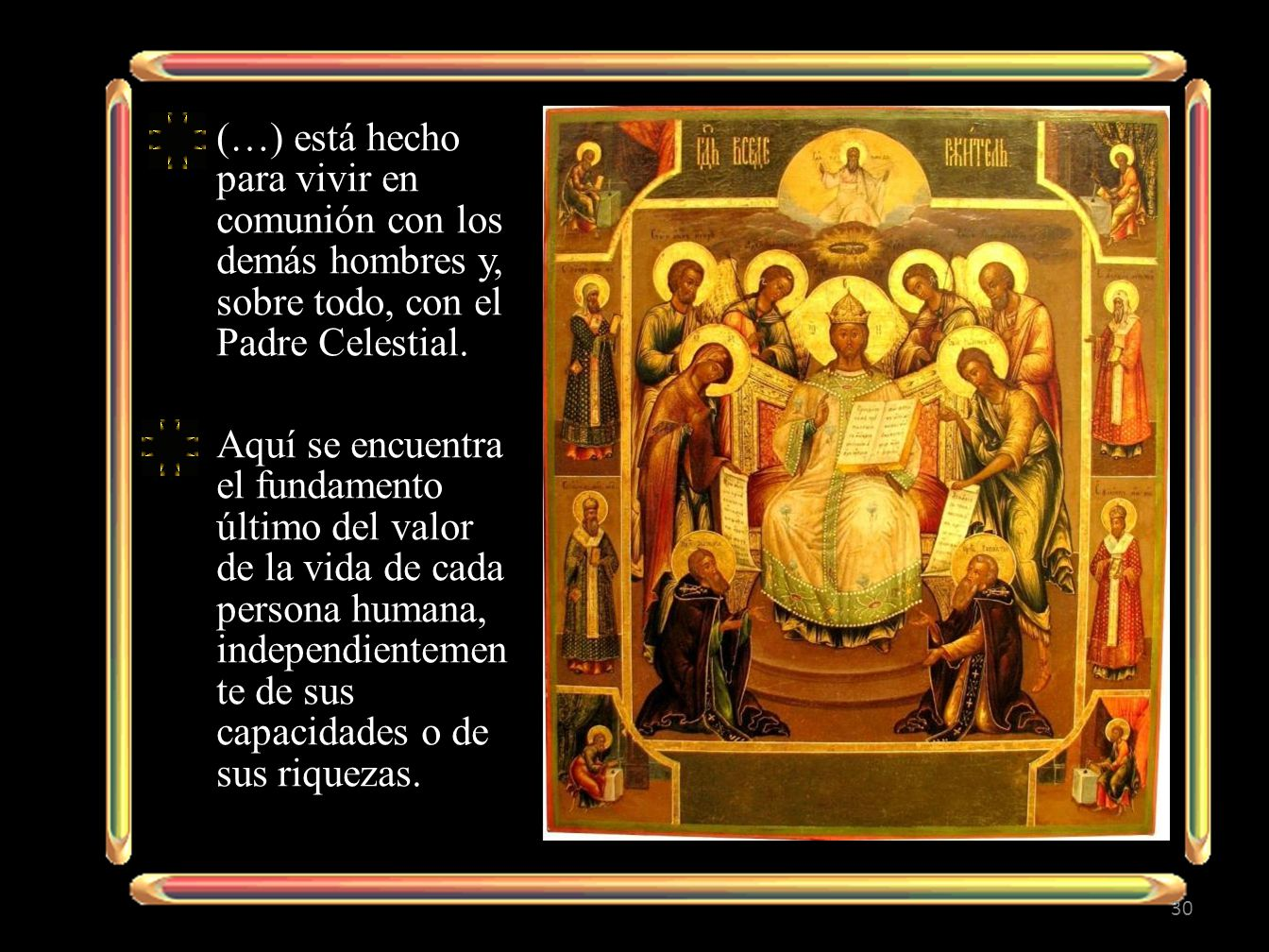 (…) está hecho para vivir en comunión con los demás hombres y, sobre todo, con el Padre Celestial.