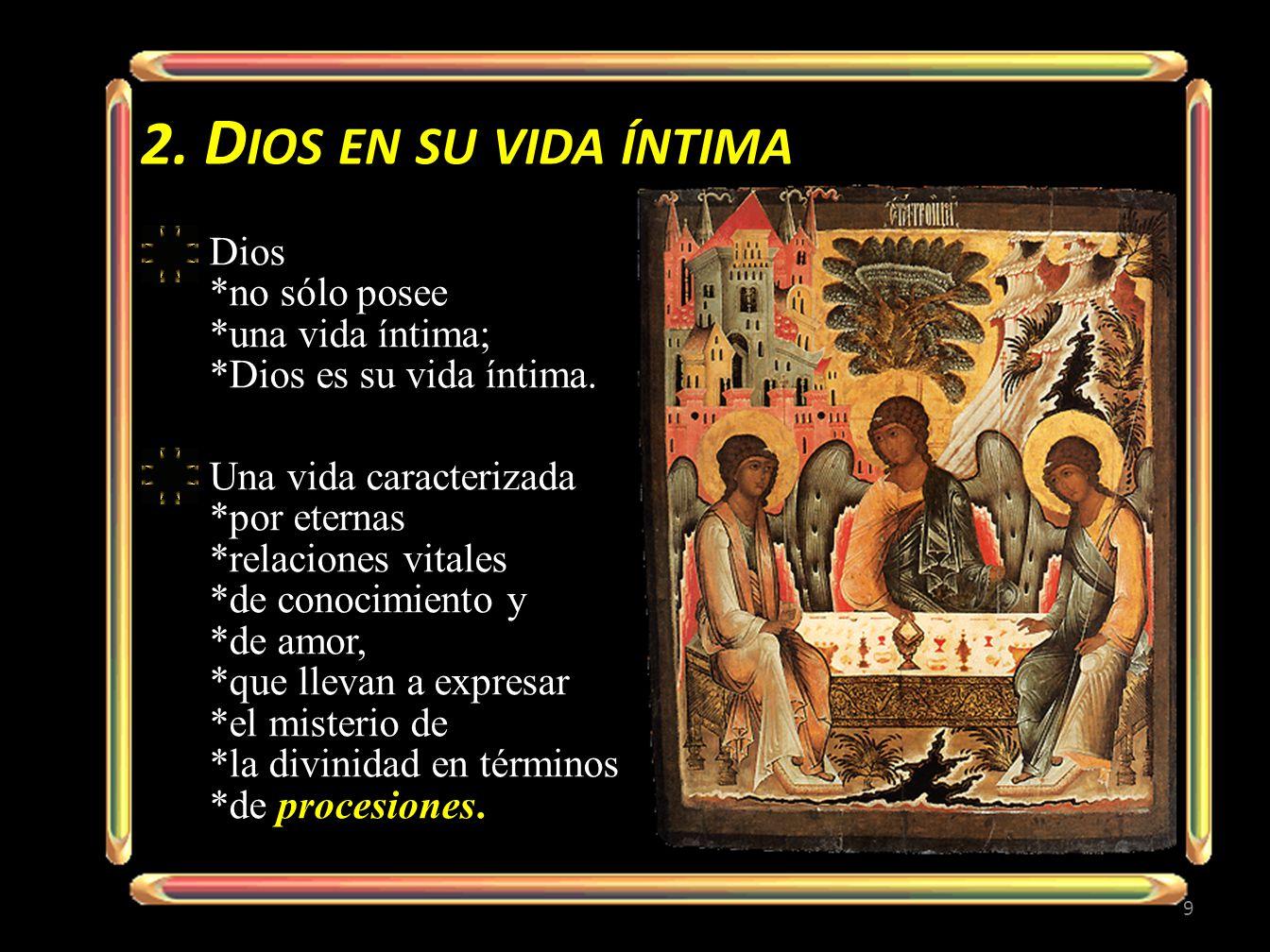 2. D IOS EN SU VIDA ÍNTIMA Dios *no sólo posee *una vida íntima; *Dios es su vida íntima.