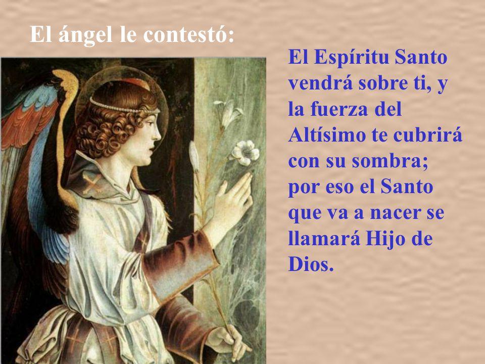 Y María dijo al ángel: ¿Cómo será eso, pues no conozco a varón?