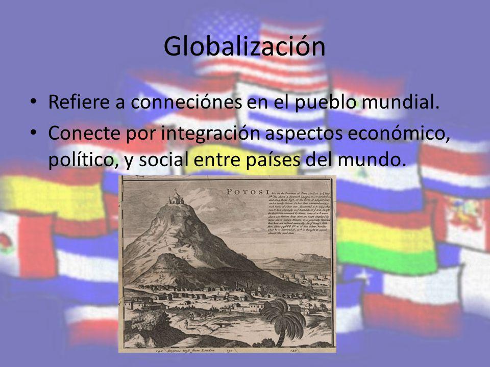 Globalización Refiere a conneciónes en el pueblo mundial.
