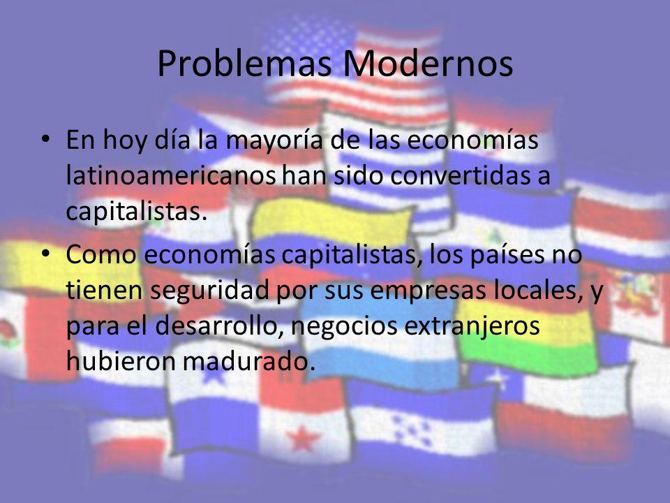 Problemas Modernos En hoy día la mayoría de las economías latinoamericanos han sido convertidas a capitalistas.