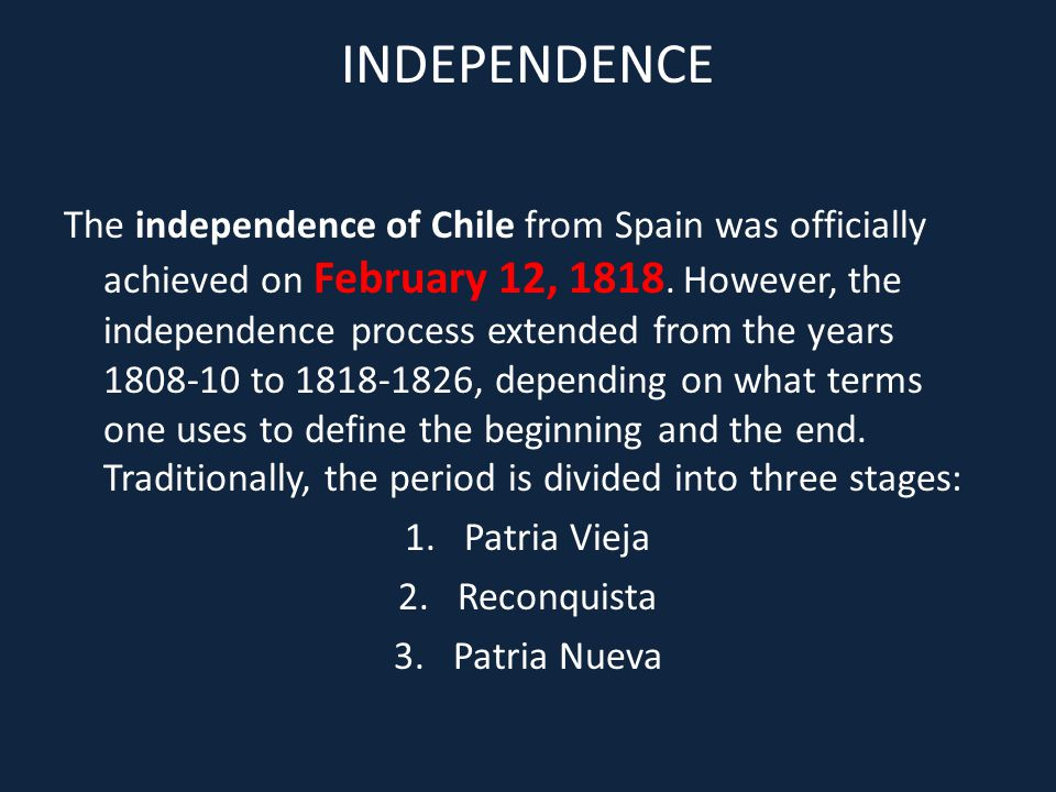 INDEPENDENCE The independence of Chile from Spain was officially achieved on February 12, 1818.
