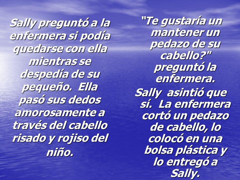 Sally preguntó a la enfermera si podía quedarse con ella mientras se despedía de su pequeño. Ella pasó sus dedos amorosamente a través del cabello ris