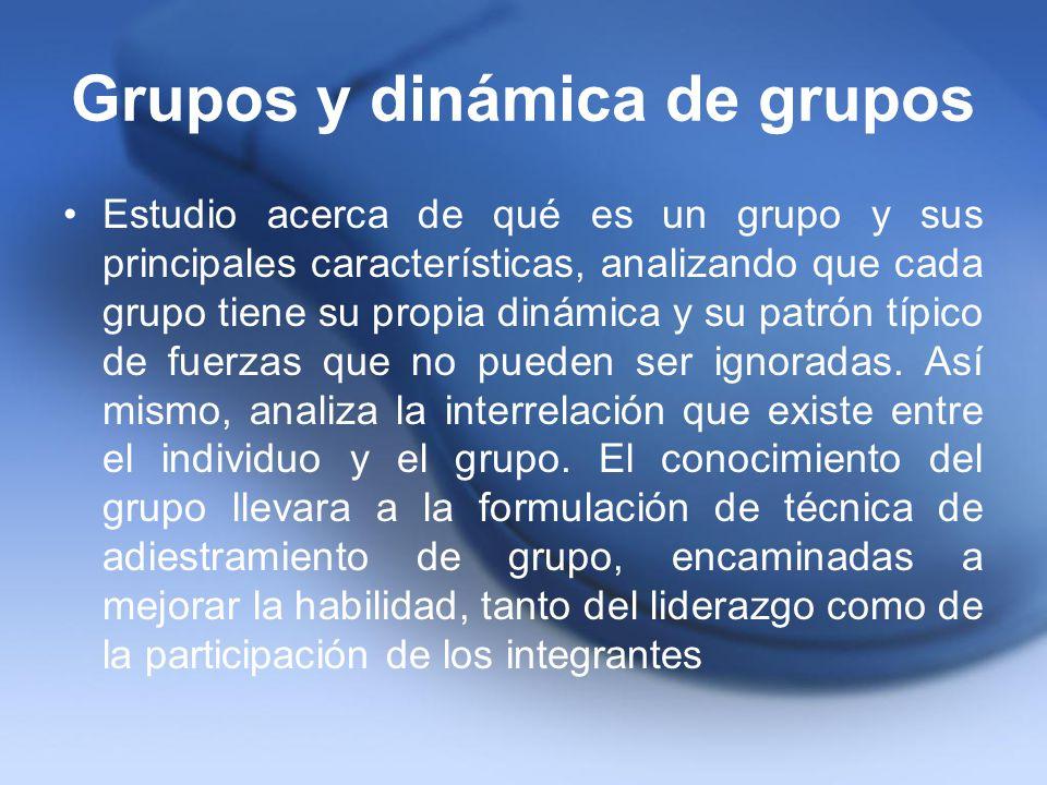Grupos y dinámica de grupos Estudio acerca de qué es un grupo y sus principales características, analizando que cada grupo tiene su propia dinámica y