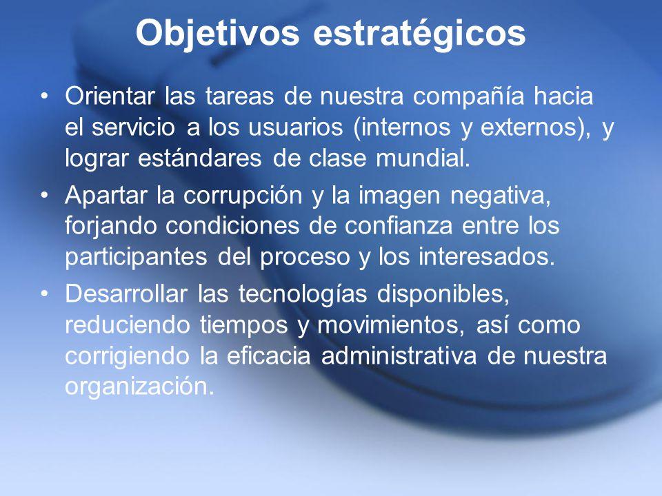 Objetivos estratégicos Orientar las tareas de nuestra compañía hacia el servicio a los usuarios (internos y externos), y lograr estándares de clase mu