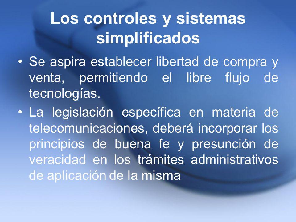 Los controles y sistemas simplificados Se aspira establecer libertad de compra y venta, permitiendo el libre flujo de tecnologías. La legislación espe