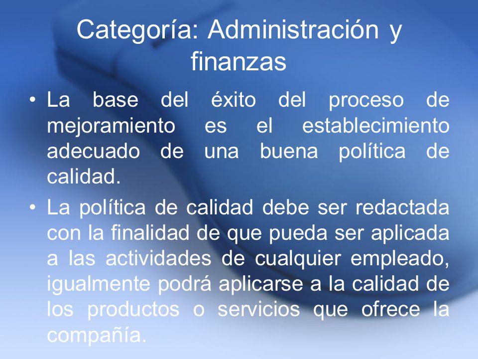 Categoría: Administración y finanzas La base del éxito del proceso de mejoramiento es el establecimiento adecuado de una buena política de calidad. La
