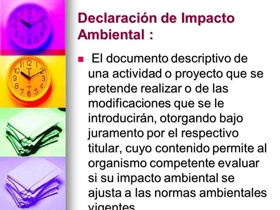 Declaración de Impacto Ambiental : El documento descriptivo de una actividad o proyecto que se pretende realizar o de las modificaciones que se le int
