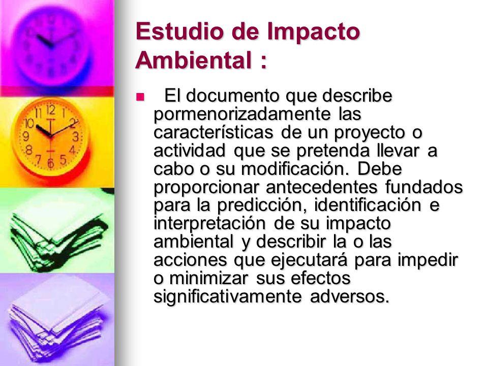 Estudio de Impacto Ambiental : El documento que describe pormenorizadamente las características de un proyecto o actividad que se pretenda llevar a ca