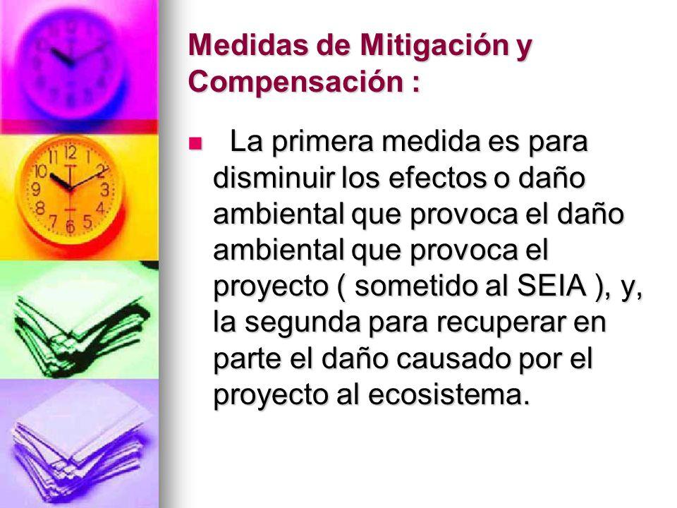 Medidas de Mitigación y Compensación : La primera medida es para disminuir los efectos o daño ambiental que provoca el daño ambiental que provoca el p