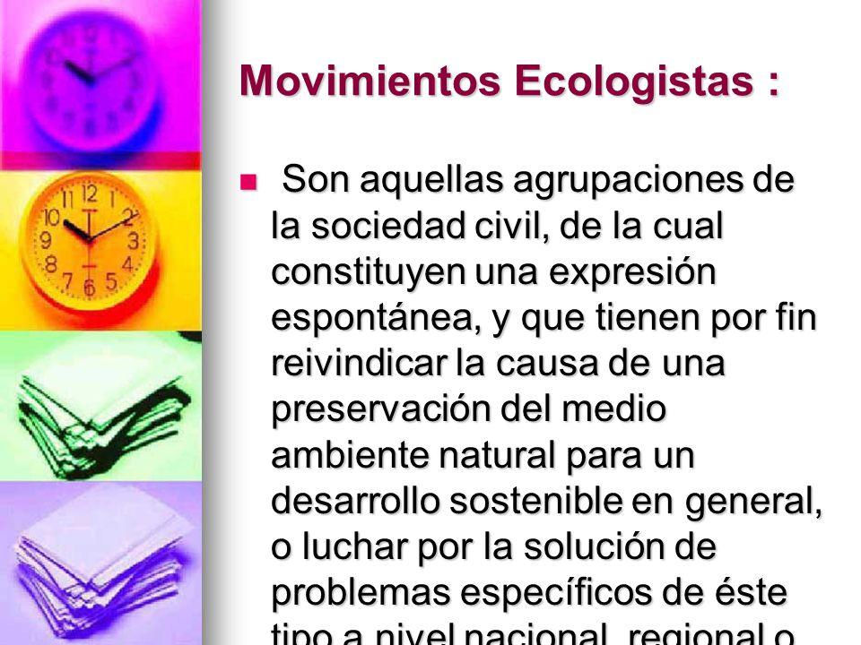 Movimientos Ecologistas : Son aquellas agrupaciones de la sociedad civil, de la cual constituyen una expresión espontánea, y que tienen por fin reivin
