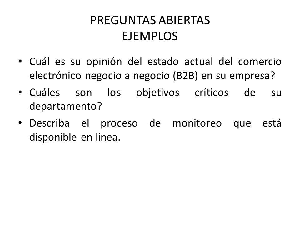 PREGUNTAS ABIERTAS EJEMPLOS Cuál es su opinión del estado actual del comercio electrónico negocio a negocio (B2B) en su empresa.