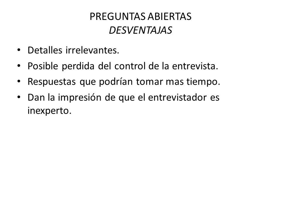 PREGUNTAS ABIERTAS DESVENTAJAS Detalles irrelevantes.