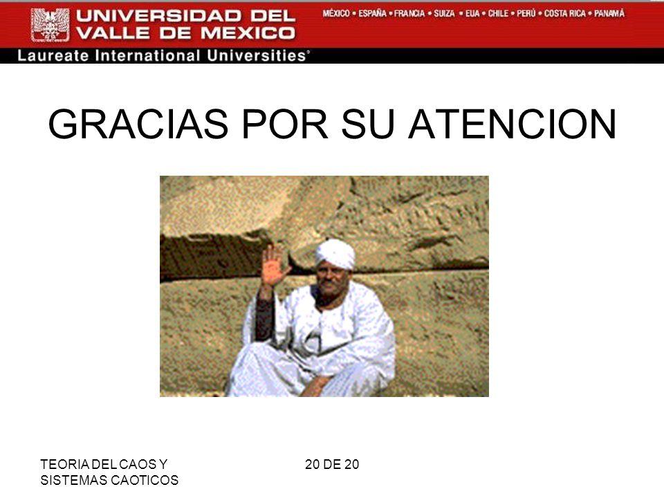 TEORIA DEL CAOS Y SISTEMAS CAOTICOS 20 DE 20 GRACIAS POR SU ATENCION