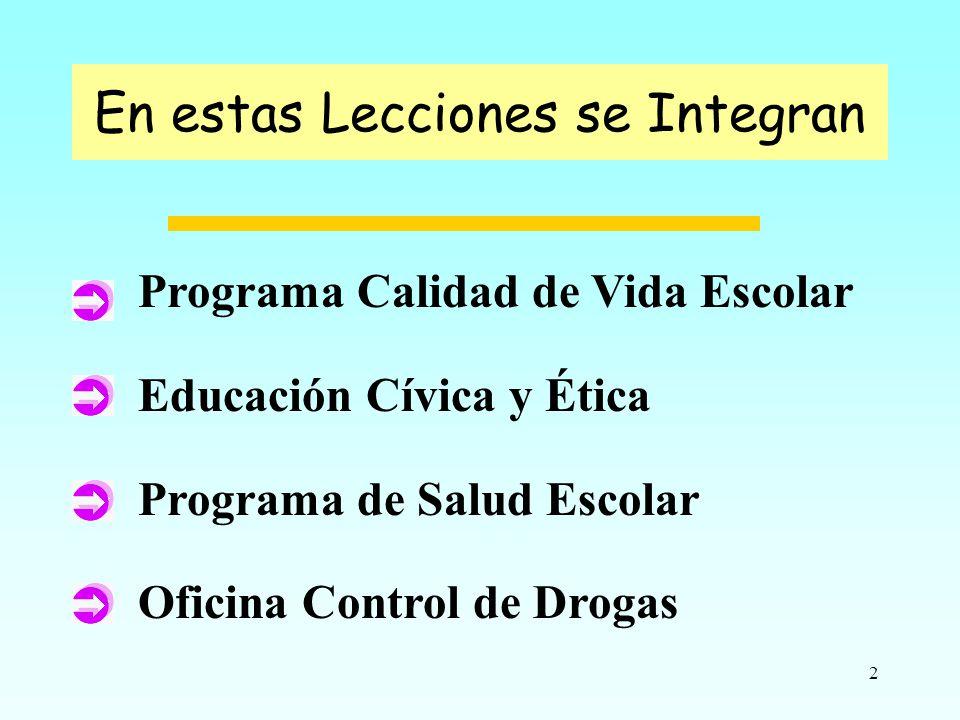 2 Programa Calidad de Vida Escolar Educación Cívica y Ética Programa de Salud Escolar Oficina Control de Drogas En estas Lecciones se Integran
