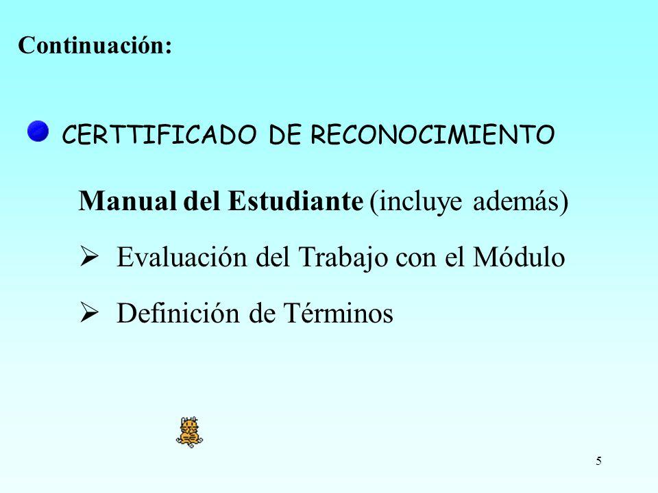 5 Manual del Estudiante (incluye además) Evaluación del Trabajo con el Módulo Definición de Términos CERTTIFICADO DE RECONOCIMIENTO Continuación: