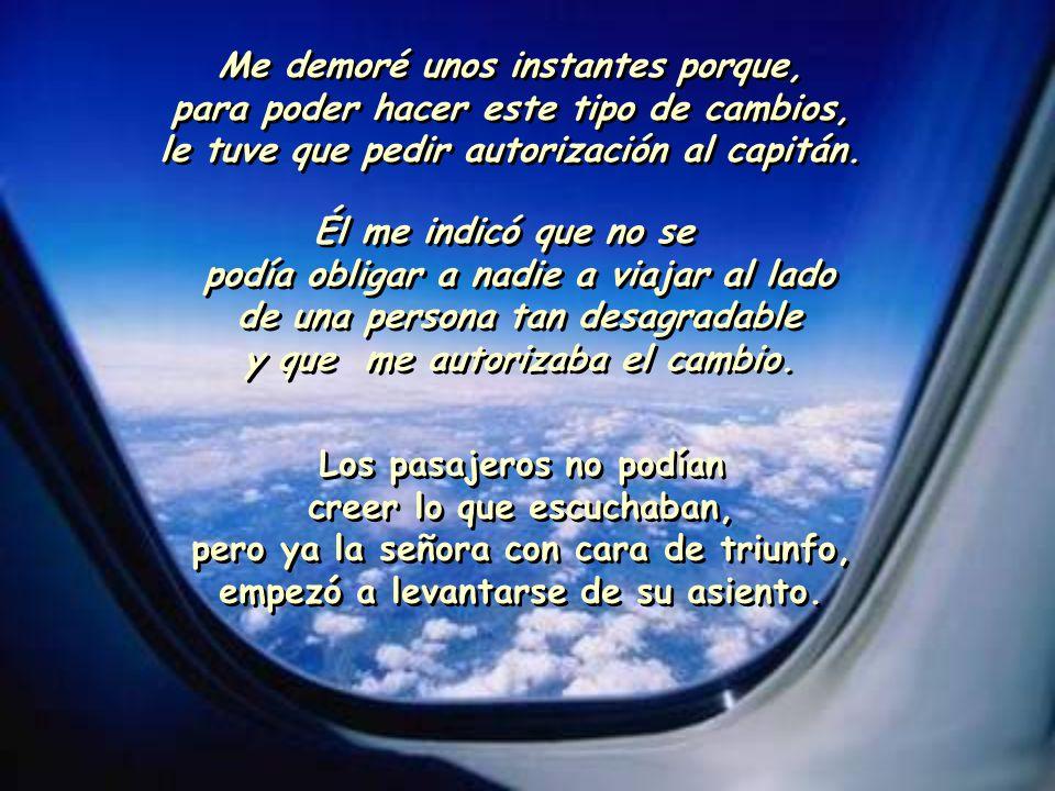 Minutos más tarde regresó la azafata y le informó a la señora:- Discúlpeme señora, todo el vuelo está lleno...