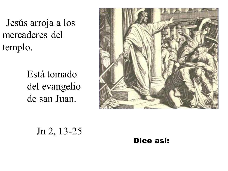 Por eso sintió tanto Jesús al ver que el templo se había convertido en un mercado. Y viendo que los respon- sables se aprove- chaban para hacerse rico