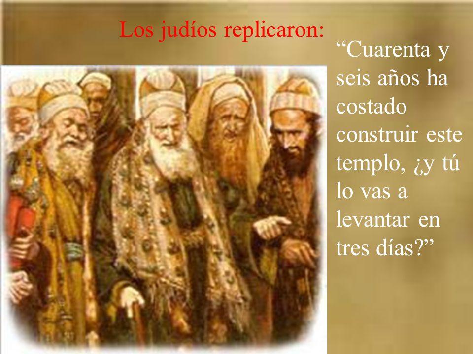 Jesús contestó: Destruid este templo, y en tres días lo levantaré.