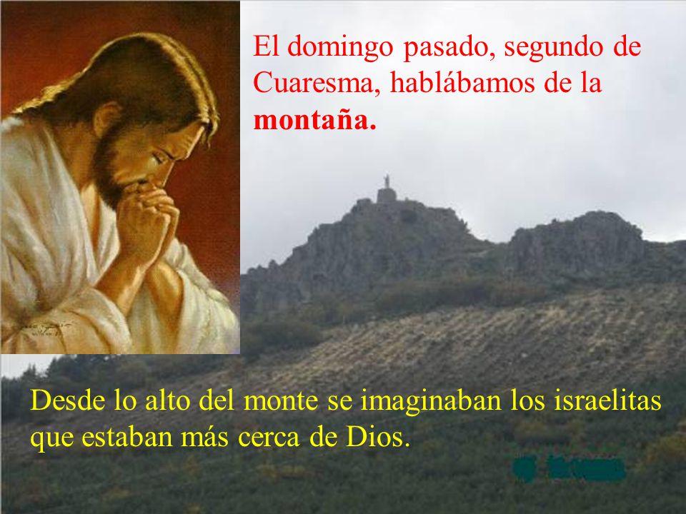 Pero hay lugares especiales que favorecen a la oración. El primer domingo de Cuaresma hablábamos del desierto donde Jesús se retiró para prepararse co