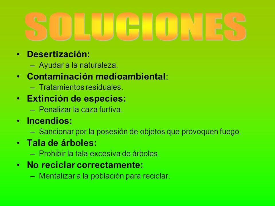 Desertización: –Ayudar a la naturaleza. Contaminación medioambiental: –Tratamientos residuales. Extinción de especies: –Penalizar la caza furtiva. Inc