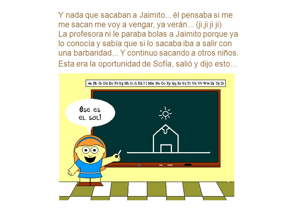 Al fin de tanto insistir Juanito, la profe pensó, bah!...